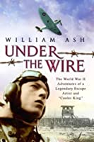 """Under the Wire: The World War II Adventures of a Legendary Escape Artist and """"Cooler King"""""""