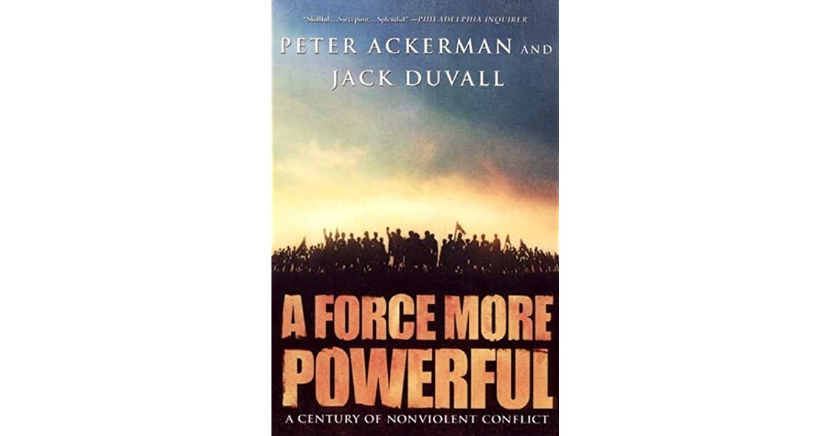 a force more powerful a century A force more powerful: a century of nonviolent conflict new york: st martin's,   women and war: power and protection in the 21st century washington, dc: .