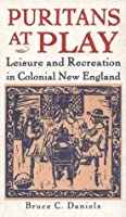 Puritans a Play: Leisure and Recreation in Colonial New England