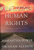 Realizing Human Rights: Moving from Inspiration to Impact