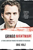 Gringo Nightmare: A Young American Framed for Murder in Nicaragua
