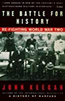 The Battle For History: Re Fighting World War Two