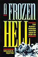 A Frozen Hell: The Russo-Finnish Winter War of 1939-40