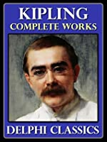 The Complete Works of Rudyard Kipling - Delphi Classics