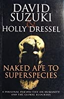 Naked Ape To Superspecies:  A Personal Perspective On Humanity And The Global Ecocrisis