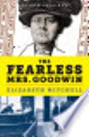 The Fearless Mrs. Goodwin: How Ney York's First Female Police Detective Cracked the Crime of the Century