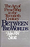Between Two Worlds: The Art of Preaching in the Twentieth Century