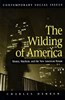 The Wilding of America: Money, Mayhem and the American Dream (Contemporary Social Issues)