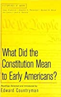 What Did the Constitution Mean To Early Americans?