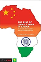 The Rise of China and India in Africa: Challenges, Opportunities and Critical Interventions