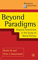 Beyond Paradigms: Analytic Eclecticism in the Study of World Politics