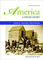America: A Concise History, Volume 1: To 1877