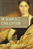 In Search of Civilization: Remaking a Tarnished Idea