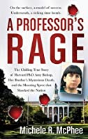 A Professor's Rage: The Chilling True Story of Harvard PhD Amy Bishop, her Brother's Mysterious Death, and the Shooting Spree that Shocked the Nation