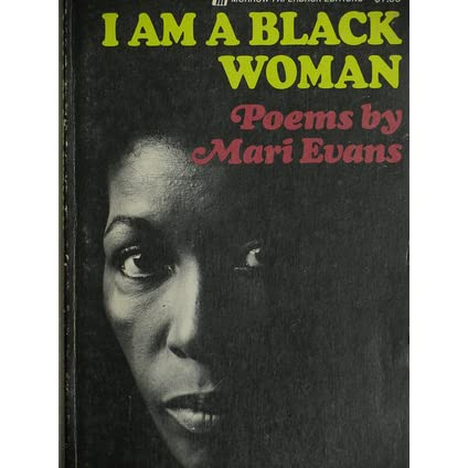 i am a black woman by mari evans  when reflecting on history, it is evident that there has been much struggle for black people, especially womanthe poem, i am a black woman, by mari evans, portrays a relationship between black women of our history and today's society.