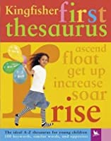 The Kingfisher First Thesaurus: The Ideal A-Z Thesaurus for Young Children