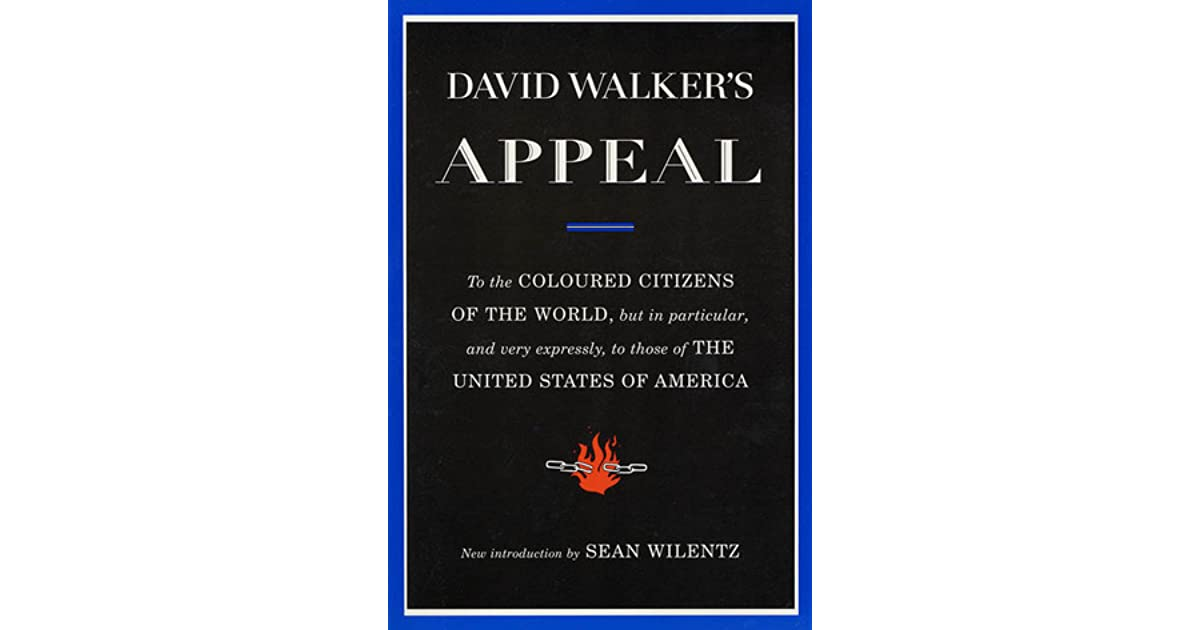 david walker appeal essay Using david walker's appeal and frederick douglass's what to the slave is the fourth of july write an essay in which you demonstrate how these authors expose the.