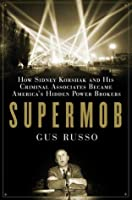 Supermob: How Sidney Korshak and His Criminal Associates Became America's Hidden Power Brokers