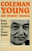Coleman Young And Detroit Politics: From Social Activist to Power Broker