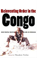 Reinventing Order in the Congo: How People Respond to State Failure in Kinshasa