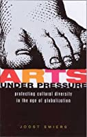 Arts Under Pressure: Promoting Cultural Diversity in the Age of Globalisation