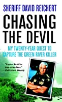 Chasing the Devil: My Twenty-Year Quest to Capture the Green River Killer