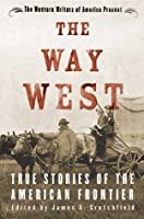 The Way West: True Stories of the American Frontier
