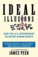 Ideal Illusions: How the U.S. Government Co-opted Human Rights