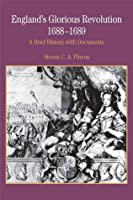 England's Glorious Revolution 1688-1689: A Brief History with Documents