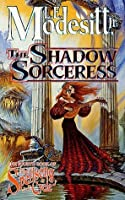The Shadow Sorceress: The Fourth Book of the Spellsong Cycle