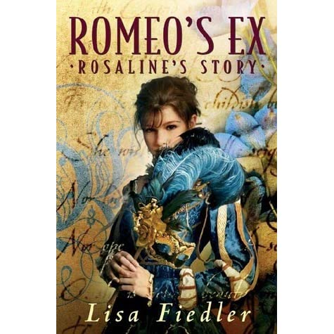 Romeo's Ex: Rosaline's Story by Lisa Fiedler — Reviews, Discussion ...