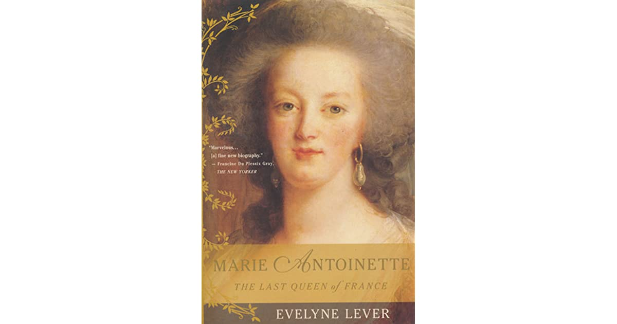marie antoinette the last queen of Lever, evelyne marie antoinette: the last queen of france new york: farrar,  straus and giroux, 2000 thomas, chantal the wicked queen: the origins of.