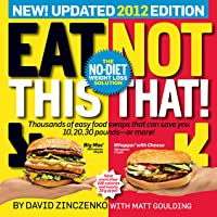 Eat This, Not That! 2012: The No-Diet Weight Loss Solution
