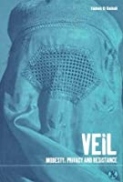 Veil: Modesty, Privacy and Resistance