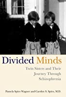 Divided Minds: Twin Sisters and Their Journey Through Schizophrenia