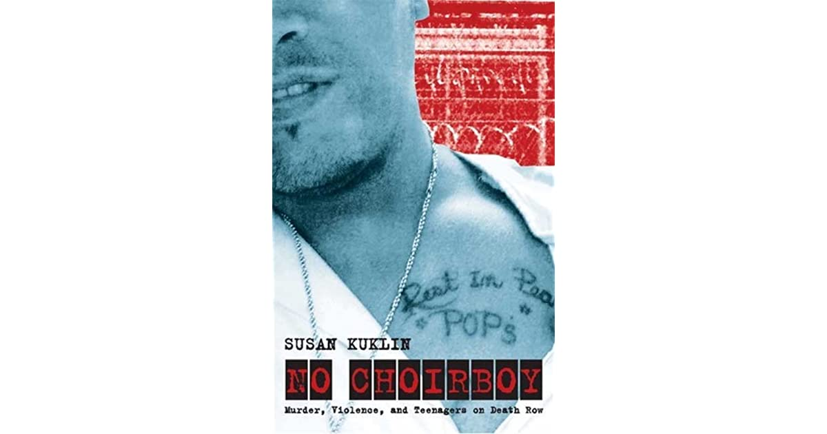 no choirboy No choirboy takes readers inside america's prisons and allows inmates sentenced to death as teenagers to speak for themselves in their own voices—raw and.