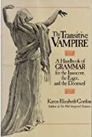 The Transitive Vampire: A Handbook of Grammar for the Innocent, the Eager, and the Doomed