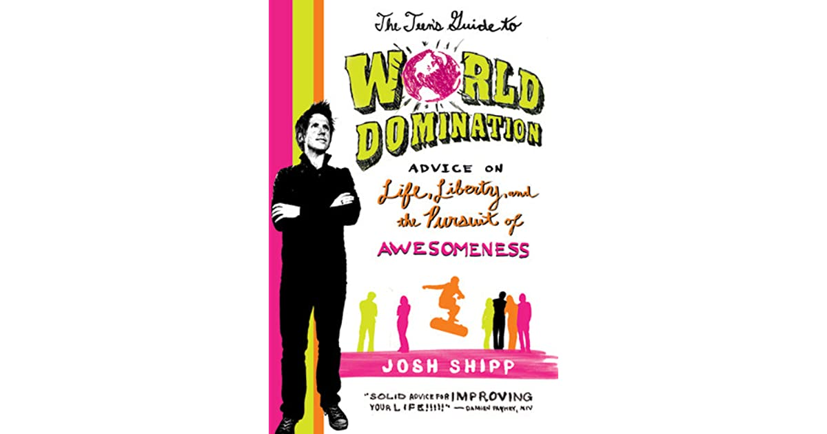a review of josh shipps the teens guide to world domination A practical guide to understanding teens from bestselling author and global youth advocate josh shippin 2015, harvard researchers a practical guide to understanding teens from bestselling author and the grown-up's guide to teenage humans is a must-have resource for anyone who has.