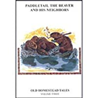 Paddletail the Beaver and His Neighbors: Old Homestead Tales Volume 3