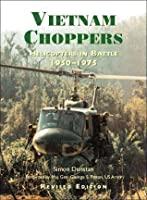 Vietnam Choppers: Helicopters In Battle 1950-1975 (Revised Edition)