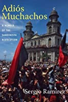 Adiós Muchachos: A Memoir of the Sandinista Revolution