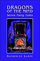 Dragons of the Mind Seven Fairy Tales: Seven Fairy Tales