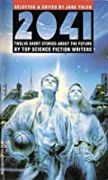 2041: Twelve Short Stories About the Future by Top Science Fiction Writers