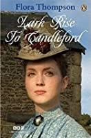 Lark Rise to Candleford: A Trilogy: Lark Rise; Over to Candleford; Candleford Green