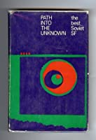 Path into the Unknown: The Best Soviet SF
