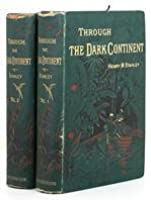Through The Dark Continent or The Sources of the Nile around the Great Lakes of Equatorial Africa and Down the Livingstone River to the Atlantic Ocean. Volumes 1 and 2