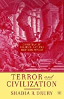 Terror and Civilization: Christianity, Politics, and the Western Psyche