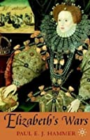 Elizabeth's Wars: War, Government and Society in Tudor England, 1544-1604