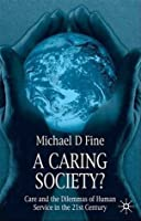 A Caring Society?: Care and the Dilemmas of Human Services in the 21st Century