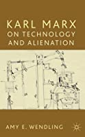 Karl Marx on Technology and Alienation